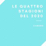 """Le quattro stagioni del 2020 """"CANCRO"""""""