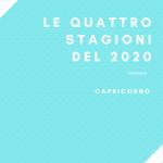 """Le quattro stagioni del 2020 """"CAPRICORNO"""""""