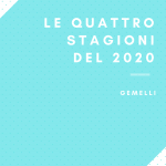 """Le quattro stagioni del 2020 """"GEMELLI"""""""