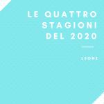 """Le quattro stagioni del 2020 """"LEONE"""""""