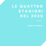 "Le quattro stagioni del 2020 ""SAGITTARIO"""