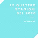 """Le quattro stagioni del 2020 """"SCORPIONE"""""""