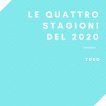 """Le quattro stagioni del 2020 """"TORO"""""""